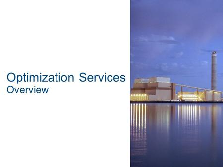 Optimization Services Overview. Where We Fit In Energy Services GE Energy GE Optimization Services.