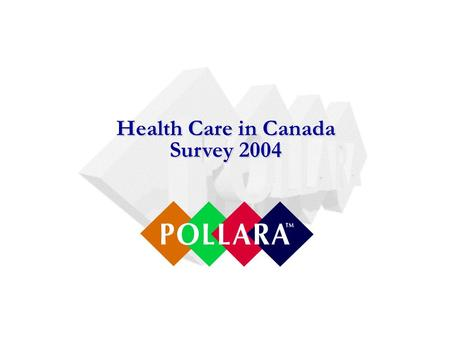 Health Care in Canada Survey 2004. 2 Health Care in Canada Partners Association of Canadian Academic Healthcare Organizations Association of Canadian.