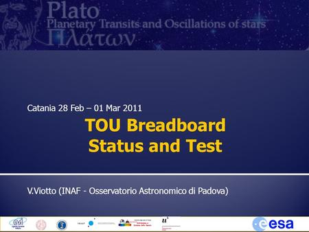 Catania 28 Feb – 01 Mar 2011 V.Viotto (INAF - Osservatorio Astronomico di Padova) TOU Breadboard Status and Test.