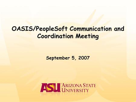 OASIS/PeopleSoft Communication and Coordination Meeting September 5, 2007.