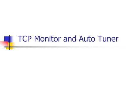 TCP Monitor and Auto Tuner. Need Analysis Enable monitoring of TCP Connections Enable maximum bandwidth utilization No such utility available in MONALISA.