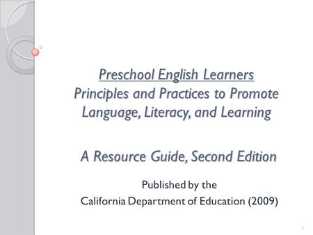 1 Preschool English Learners Principles and Practices to Promote Language, Literacy, and Learning A Resource Guide, Second Edition Published by the California.