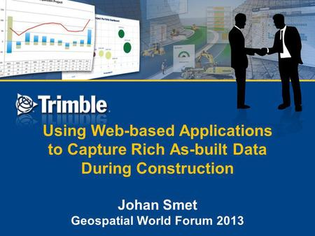 Using Web-based Applications to Capture Rich As-built Data During Construction Johan Smet Geospatial World Forum 2013.