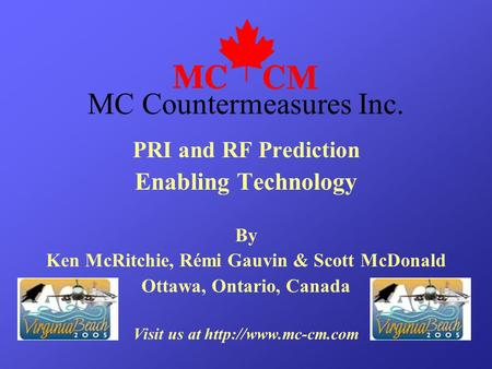 PRI and RF Prediction Enabling Technology By Ken McRitchie, Rémi Gauvin & Scott McDonald Ottawa, Ontario, Canada Visit us at  MC Countermeasures.