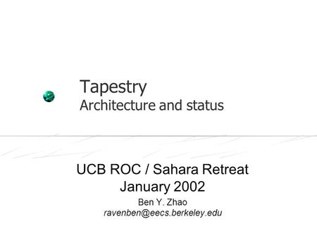 Tapestry Architecture and status UCB ROC / Sahara Retreat January 2002 Ben Y. Zhao