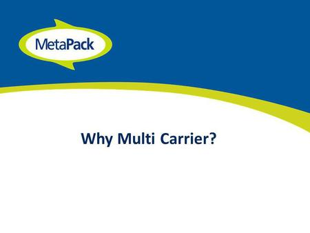 Why Multi Carrier?. Wide range of customer experience to call on.