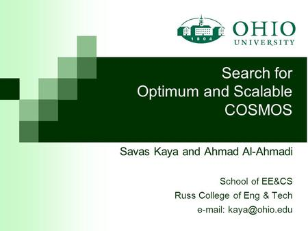 Savas Kaya and Ahmad Al-Ahmadi School of EE&CS Russ College of Eng & Tech   Search for Optimum and Scalable COSMOS.