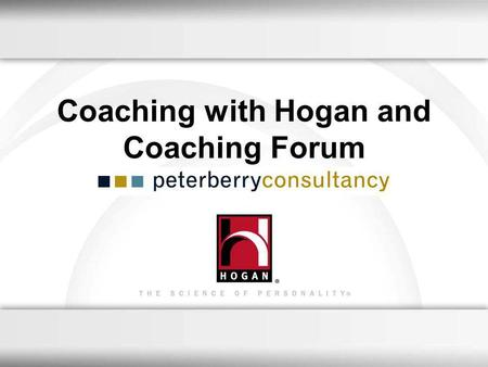 Coaching with Hogan and Coaching Forum. Learn about important attributes prior to initial interviews and conversations. Understand the clients interpersonal.