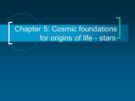 Chapter 5: Cosmic foundations for origins of life - stars.