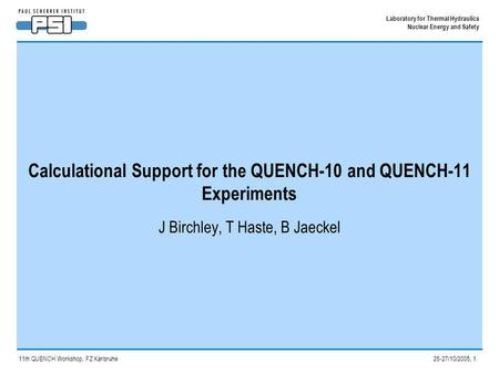 25-27/10/2005, 1 Laboratory for Thermal Hydraulics Nuclear Energy and Safety 11th QUENCH Workshop, FZ Karlsruhe Calculational Support for the QUENCH-10.