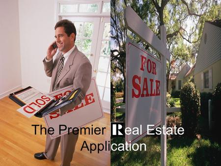 The Premier eal Estate Application. Designed to assist you in many segments of your Real Estate Business! The Most practical application and easiest to.