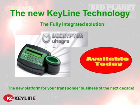 The Fully integrated solution The new platform for your transponder business of the next decade! The new KeyLine Technology.