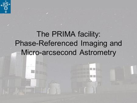 The PRIMA facility: Phase-Referenced Imaging and Micro-arcsecond Astrometry.