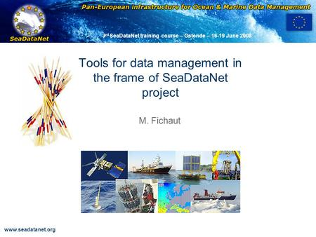 OBSERVATIONS & PRÉVISIONS CÔTIÈRES www.seadatanet.org 3 rd SeaDataNet training course – Ostende – 16-19 June 2008 Tools for data management in the frame.