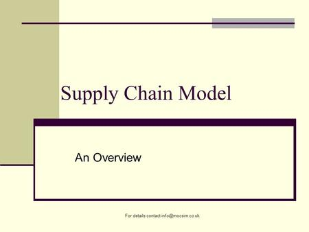 For details contact Supply Chain Model An Overview.