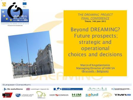 THE DREAMING PROJECT FINAL CONFERENCE Trieste, 14th June 2012 Beyond DREAMING? Future prospects; strategic and operational choices and decisions Marco.
