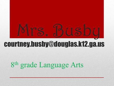 Mrs. Busby 8 th grade Language Arts.