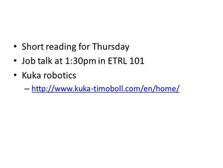 Short reading for Thursday Job talk at 1:30pm in ETRL 101 Kuka robotics –