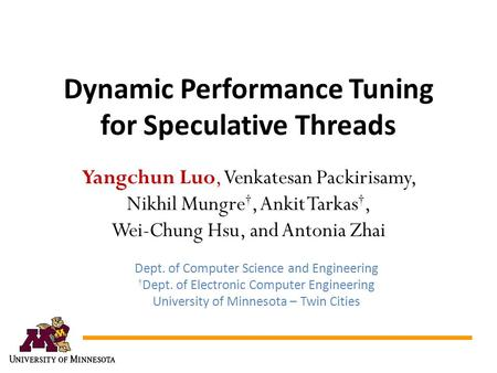 Dynamic Performance Tuning for Speculative Threads Yangchun Luo, Venkatesan Packirisamy, Nikhil Mungre, Ankit Tarkas, Wei-Chung Hsu, and Antonia Zhai Dept.