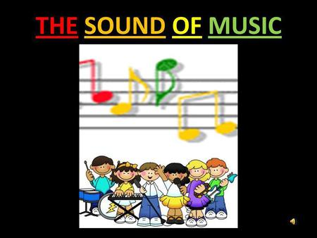 THE SOUND OF MUSIC WHAT DO YOU SEE IN THESE PICTURES ? What could be added to each picture to make it more complete ?