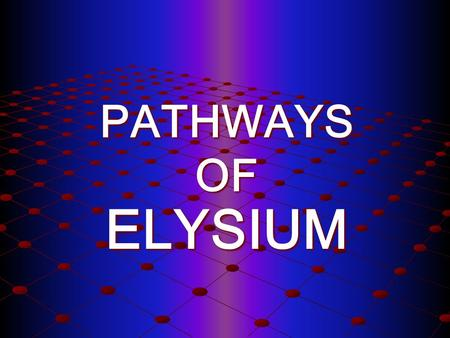 PATHWAYS OF ELYSIUM. Pathways of Elysium SECOND CHANCES & SECOND COMINGS.