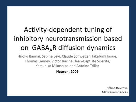 Activity-dependent tuning of inhibitory neurotransmission based on GABAAR diffusion dynamics Hiroko Bannai, Sabine Lévi, Claude Schweizer, Takafumi Inoue,