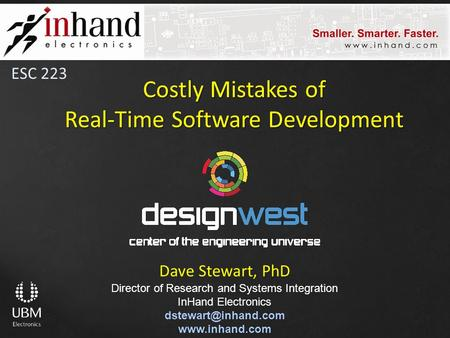 Costly Mistakes of Real-Time Software Development Dave Stewart, PhD Director of Research and Systems Integration InHand Electronics