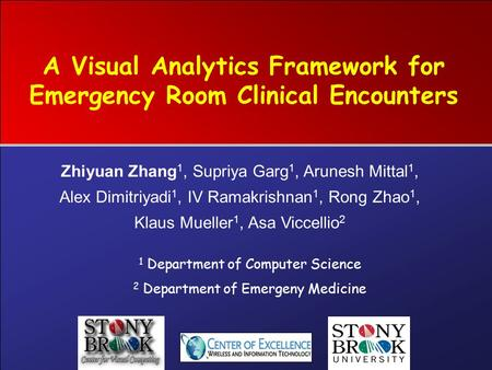 A Visual Analytics Framework for Emergency Room Clinical Encounters 1 Department of Computer Science 2 Department of Emergeny Medicine Zhiyuan Zhang 1,