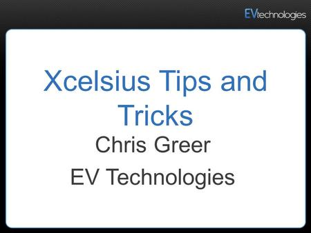 Xcelsius Tips and Tricks Chris Greer EV Technologies.