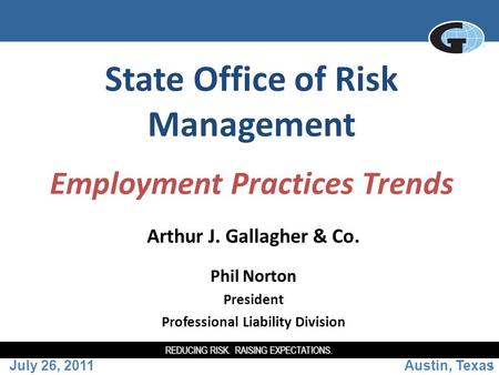 REDUCING RISK. RAISING EXPECTATIONS. 1 State Office of Risk Management Employment Practices Trends Arthur J. Gallagher & Co. Phil Norton President Professional.