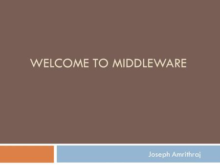 WELCOME TO MIDDLEWARE Joseph Amrithraj. Introduction before you dive in What is Three-tier architecture ? 'Three-tier' is a client-server architecture.