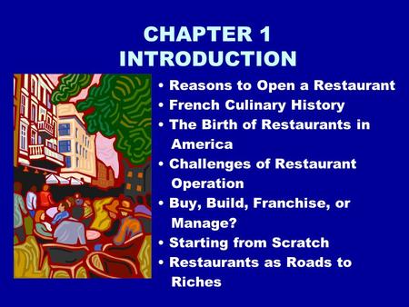 CHAPTER 1 INTRODUCTION Reasons to Open a Restaurant French Culinary History The Birth of Restaurants in America Challenges of Restaurant Operation Buy,