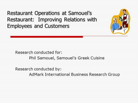 Research conducted for: Phil Samouel, Samouel's Greek Cuisine