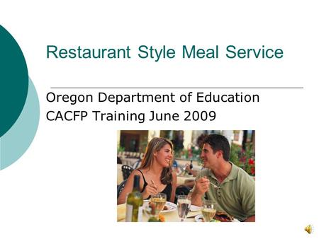 Restaurant Style Meal Service Oregon Department of Education CACFP Training June 2009.