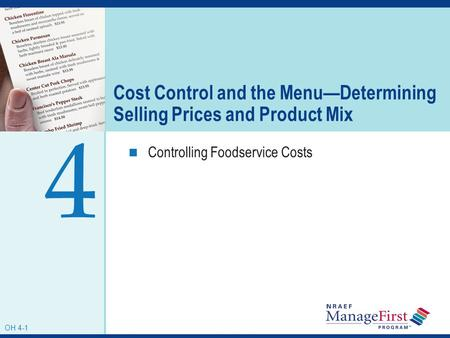 OH 4-1 Cost Control and the MenuDetermining Selling Prices and Product Mix Controlling Foodservice Costs 4 OH 4-1.
