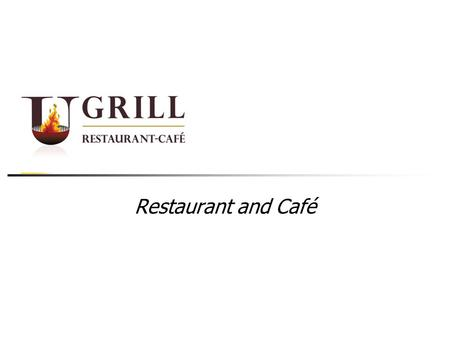 Restaurant and Café. Introduction U grill is a fun & family steak and grill casual dining Restaurant in the State of Kuwait. The first of a kind restaurant,