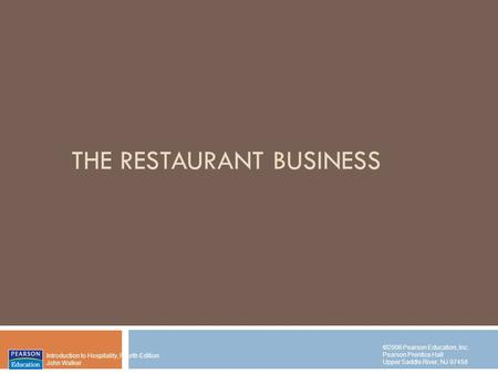 Introduction to Hospitality, Fourth Edition John Walker ©2006 Pearson Education, Inc. Pearson Prentice Hall Upper Saddle River, NJ 07458 THE RESTAURANT.