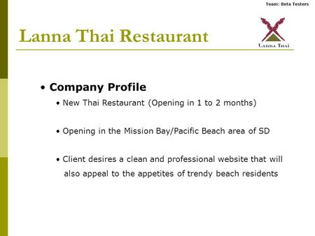 Team: Beta Testers Lanna Thai Restaurant Company Profile New Thai Restaurant (Opening in 1 to 2 months) Opening in the Mission Bay/Pacific Beach area of.