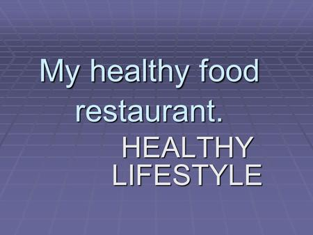 My healthy food restaurant. HEALTHY LIFESTYLE INTRODUCTION I know the fantastic restaurant where healthy food has been served. In this restaurant delicious.