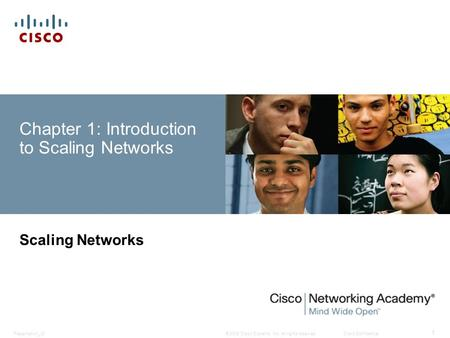 © 2008 Cisco Systems, Inc. All rights reserved.Cisco ConfidentialPresentation_ID 1 Chapter 1: Introduction to Scaling Networks Scaling Networks.
