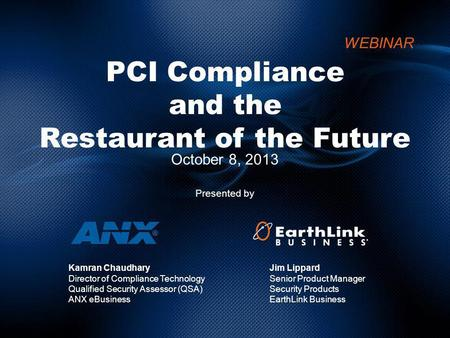 PCI Compliance and the Restaurant of the Future October 8, 2013 Presented by WEBINAR Jim Lippard Senior Product Manager Security Products EarthLink Business.