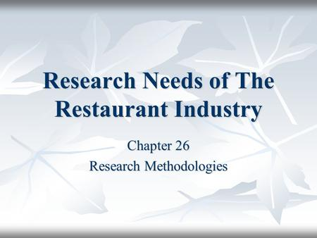 Research Needs of The Restaurant Industry Chapter 26 Research Methodologies.