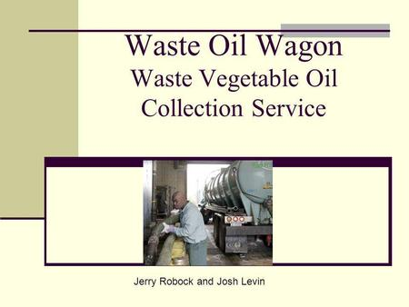 Waste Oil Wagon Waste Vegetable Oil Collection Service Jerry Robock and Josh Levin.