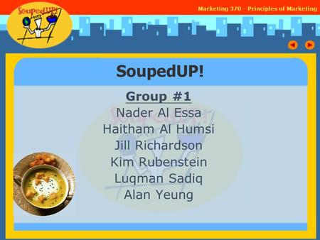 Marketing 370 - Principles of Marketing SoupedUP! Group #1 Nader Al Essa Haitham Al Humsi Jill Richardson Kim Rubenstein Luqman Sadiq Alan Yeung.