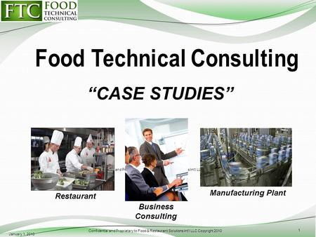 Confidential and Proprietary to Food & Restaurant Solutions Int'l LLC Copyright 2010 CASE STUDIES January 1, 2010 Confidential and Proprietary to Food.
