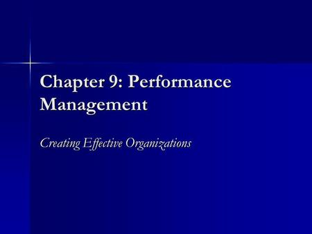 Chapter 9: Performance Management Creating Effective Organizations.