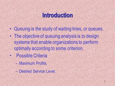 Introduction Queuing is the study of waiting lines, or queues.