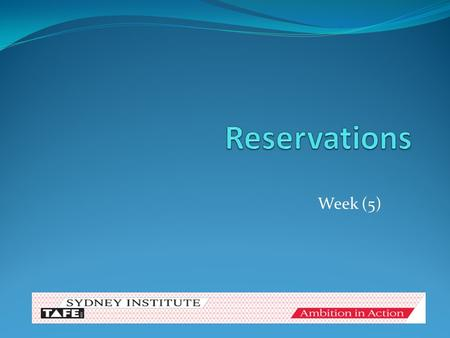 Week (5) Objectives for Reservations At the completion of this unit, the students will able to: 1.Describe the different types of reservations and identify.