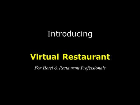 Introducing Virtual Restaurant For Hotel & Restaurant Professionals.