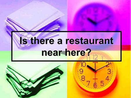 Is there a restaurant near here?. Listen and write the number of each dialogue in the correct place on the map. 3. hospital 2. ice rink 4. supermarket.